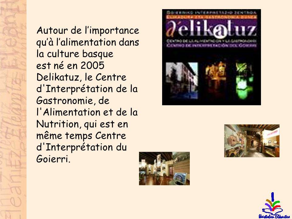 Autour de l'importance qu'à l'alimentation dans la culture basque est né en 2005 Delikatuz, le Centre d'Interprétation de la Gastronomie, de l'Aliment