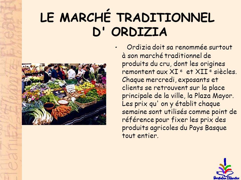 LE MARCHÉ TRADITIONNEL D' ORDIZIA • Ordizia doit sa renommée surtout à son marché traditionnel de produits du cru, dont les origines remontent aux XI