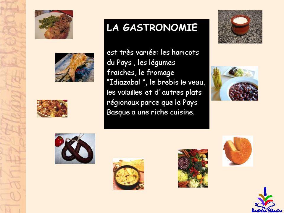"""LA GASTRONOMIE est très variée: les haricots du Pays, les légumes fraiches, le fromage """"Idiazabal """", le brebis le veau, les volailles et d' autres pla"""
