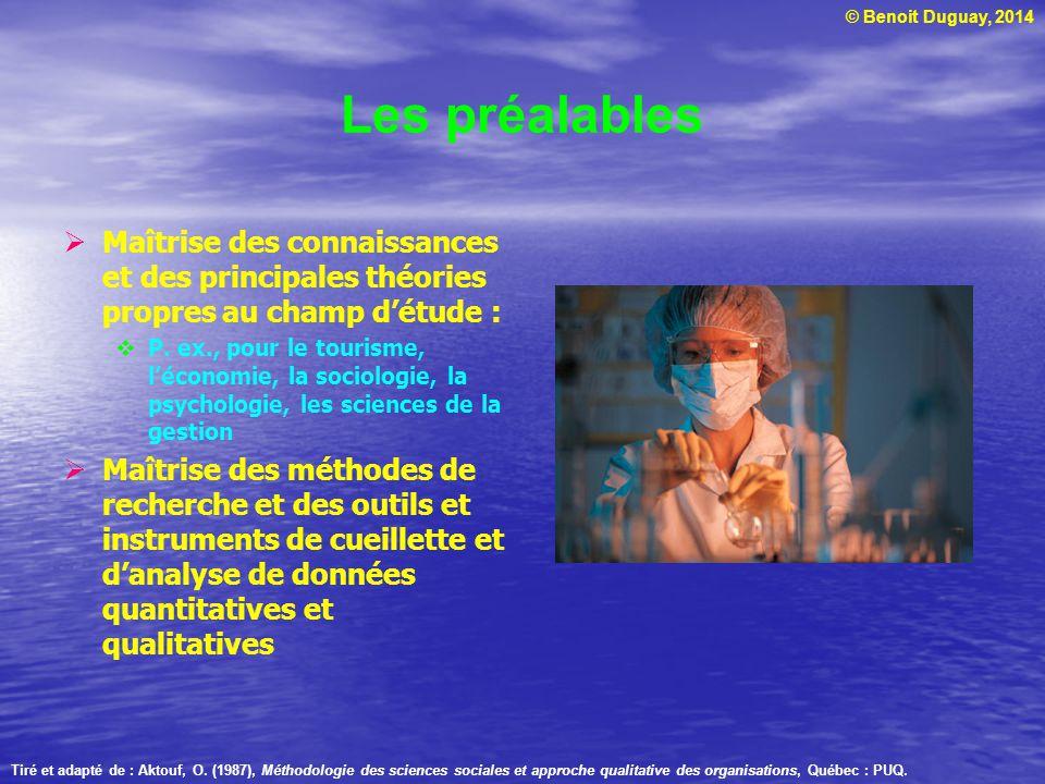 © Benoit Duguay, 2014 Les préalables  Maîtrise des connaissances et des principales théories propres au champ d'étude :  P. ex., pour le tourisme, l