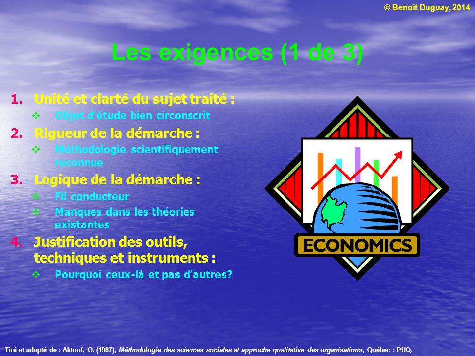 © Benoit Duguay, 2014 Les exigences (1 de 3) 1.Unité et clarté du sujet traité :  Objet d'étude bien circonscrit 2.Rigueur de la démarche :  Méthodo