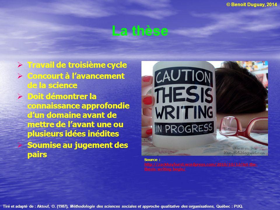 © Benoit Duguay, 2014 La thèse  Travail de troisième cycle  Concourt à l'avancement de la science  Doit démontrer la connaissance approfondie d'un