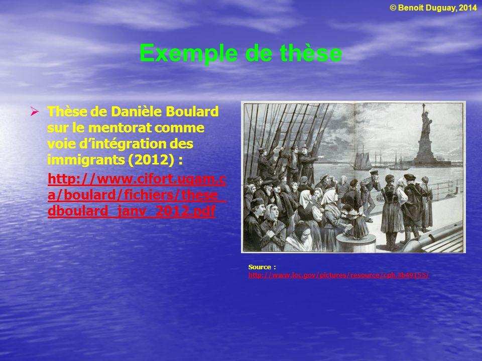 © Benoit Duguay, 2014 Exemple de thèse  Thèse de Danièle Boulard sur le mentorat comme voie d'intégration des immigrants (2012) : http://www.cifort.u