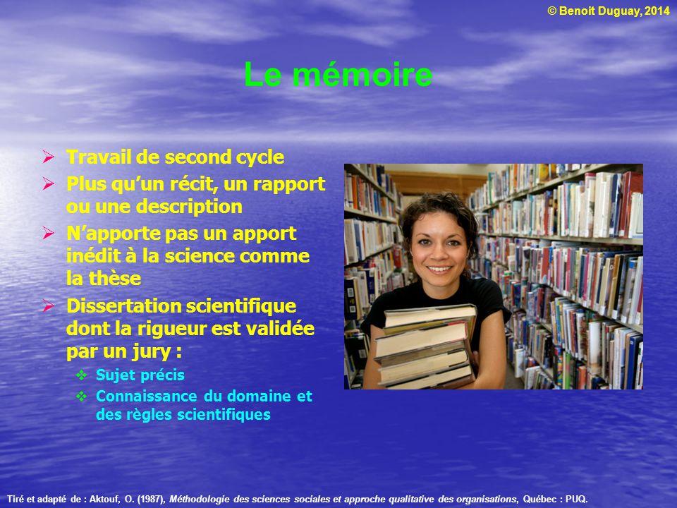 © Benoit Duguay, 2014 Le mémoire  Travail de second cycle  Plus qu'un récit, un rapport ou une description  N'apporte pas un apport inédit à la sci