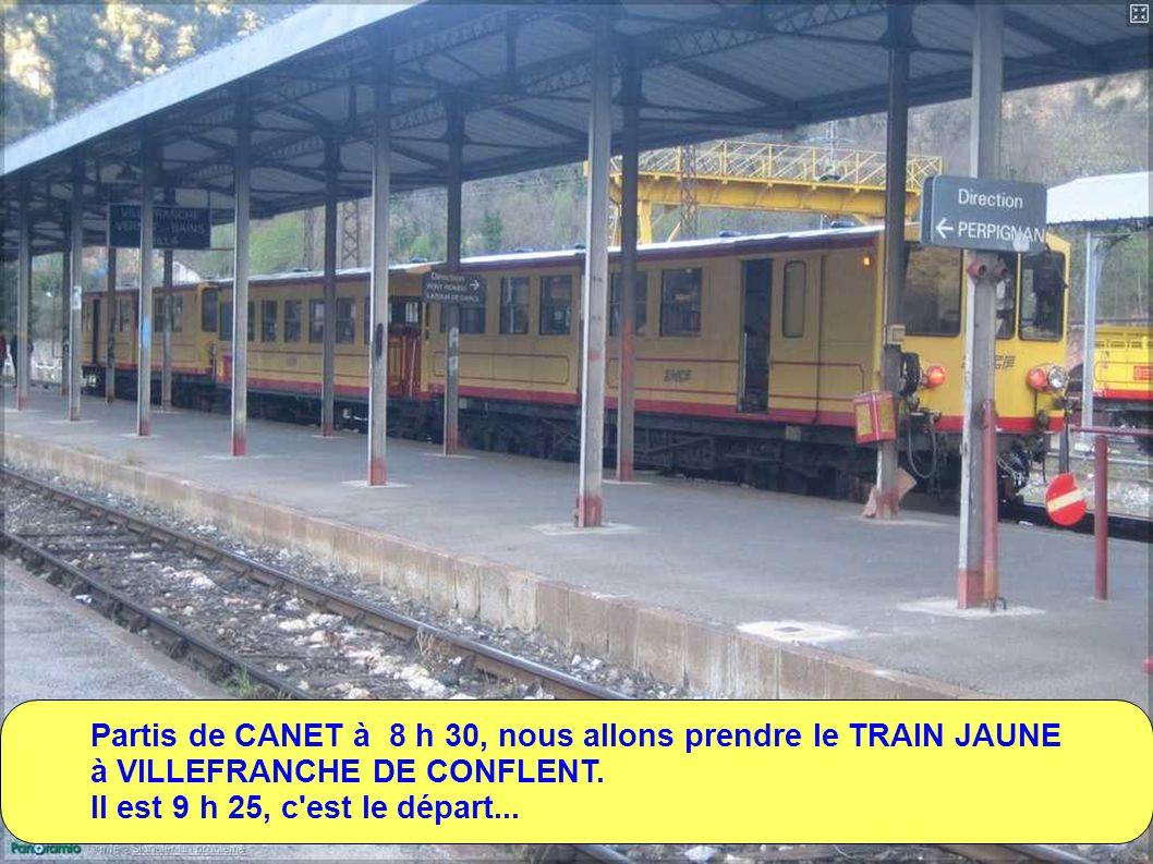 Partis de CANET à 8 h 30, nous allons prendre le TRAIN JAUNE à VILLEFRANCHE DE CONFLENT.