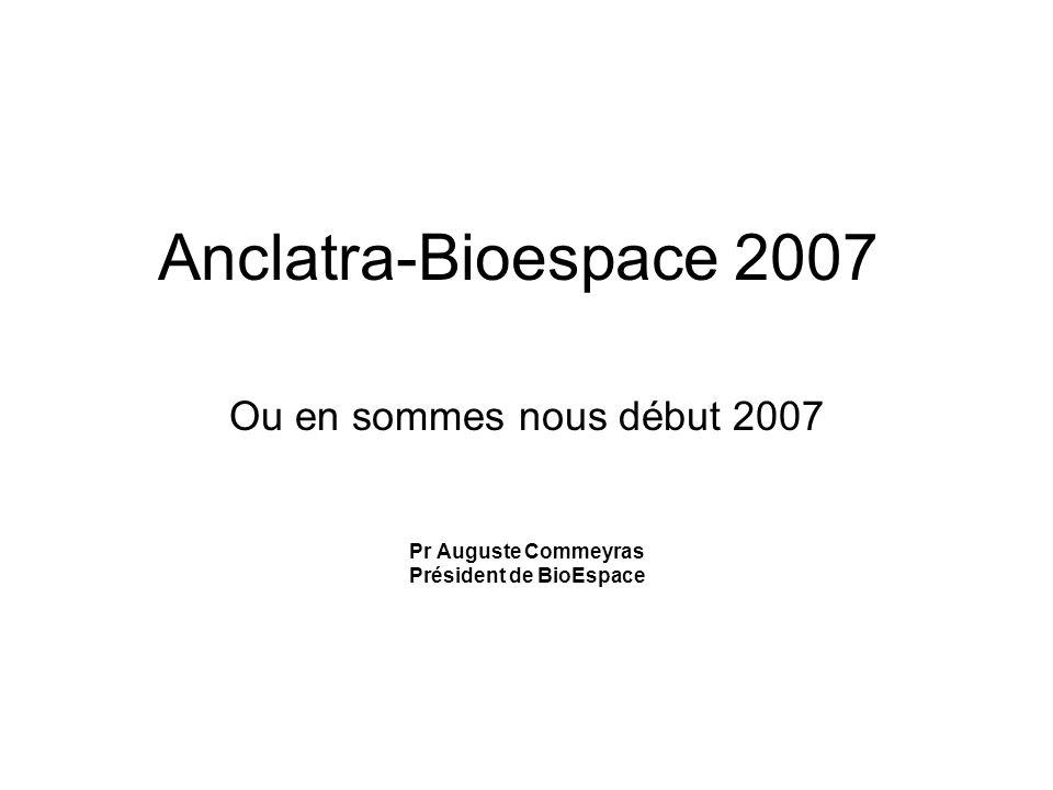 Anclatra-Bioespace 2007 Ou en sommes nous début 2007 Pr Auguste Commeyras Président de BioEspace