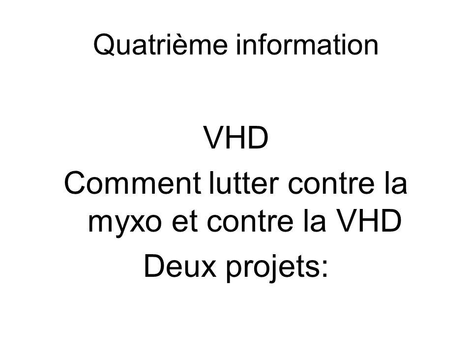 Quatrième information VHD Comment lutter contre la myxo et contre la VHD Deux projets:
