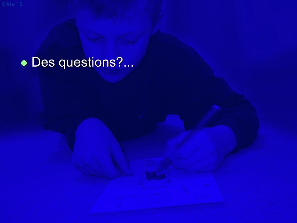 Slide 16  Des questions?...