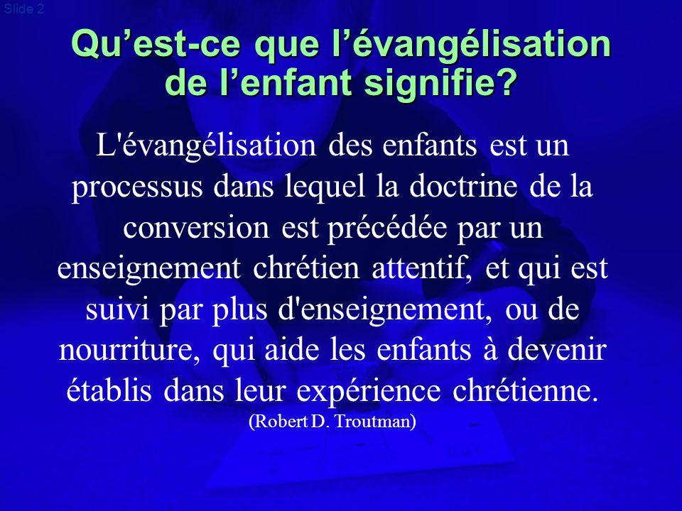 Slide 2 Qu'est-ce que l'évangélisation de l'enfant signifie? L'évangélisation des enfants est un processus dans lequel la doctrine de la conversion es