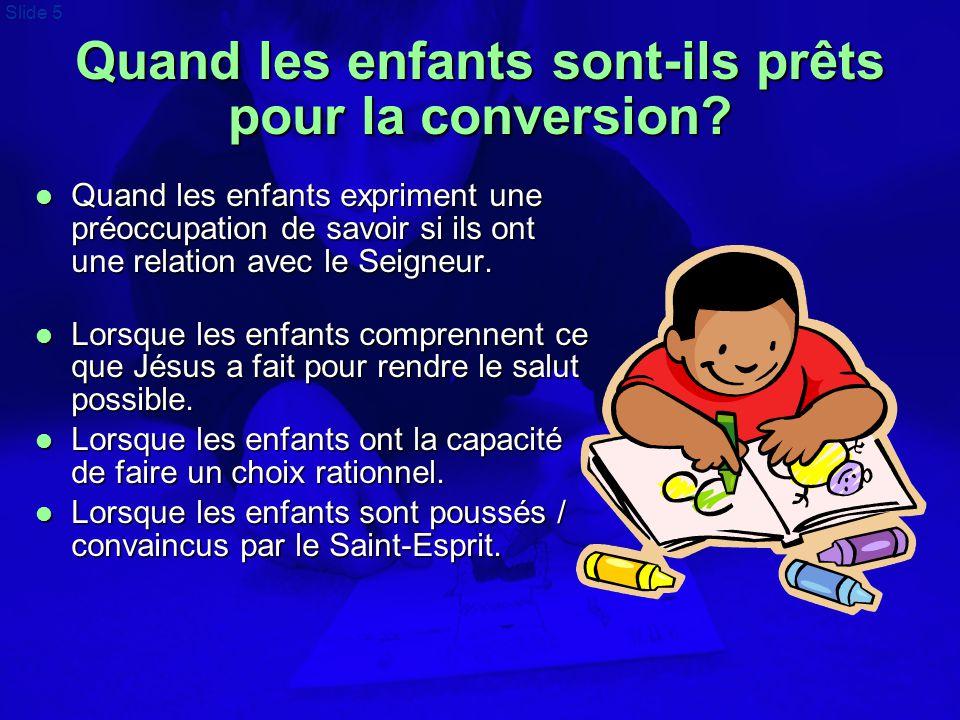 Slide 5 Quand les enfants sont-ils prêts pour la conversion?  Quand les enfants expriment une préoccupation de savoir si ils ont une relation avec le