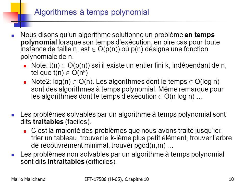 Mario MarchandIFT-17588 (H-05), Chapitre 1010 Algorithmes à temps polynomial  Nous disons qu'un algorithme solutionne un problème en temps polynomial