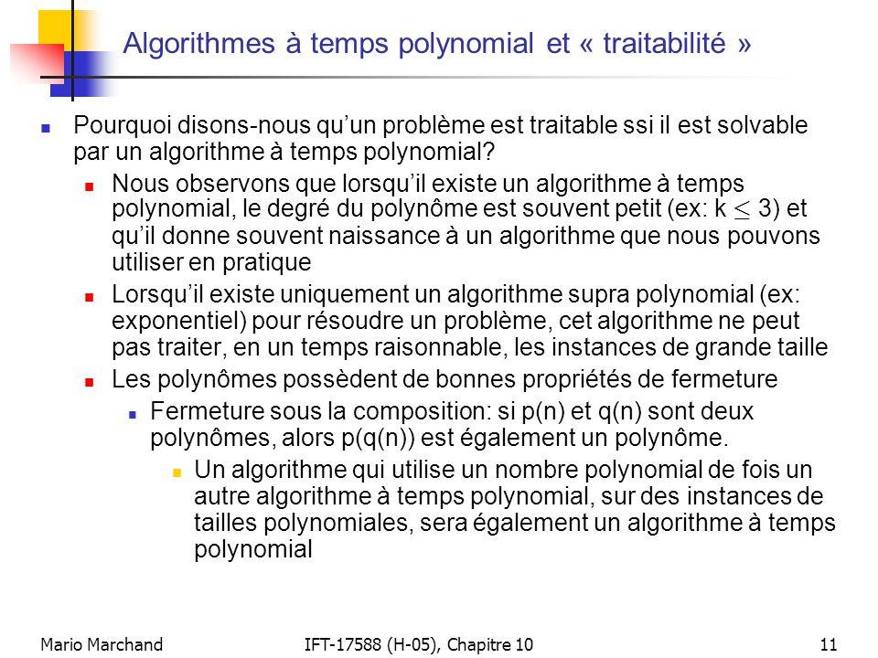 Mario MarchandIFT-17588 (H-05), Chapitre 1011 Algorithmes à temps polynomial et « traitabilité »  Pourquoi disons-nous qu'un problème est traitable s