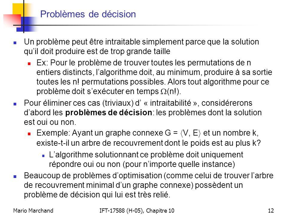 Mario MarchandIFT-17588 (H-05), Chapitre 1012 Problèmes de décision  Un problème peut être intraitable simplement parce que la solution qu'il doit pr
