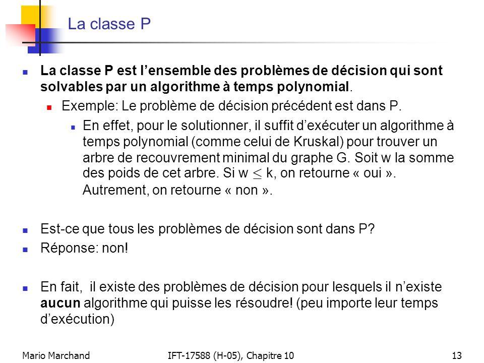 Mario MarchandIFT-17588 (H-05), Chapitre 1013 La classe P  La classe P est l'ensemble des problèmes de décision qui sont solvables par un algorithme