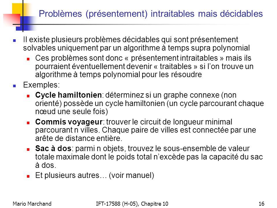 Mario MarchandIFT-17588 (H-05), Chapitre 1016 Problèmes (présentement) intraitables mais décidables  Il existe plusieurs problèmes décidables qui son