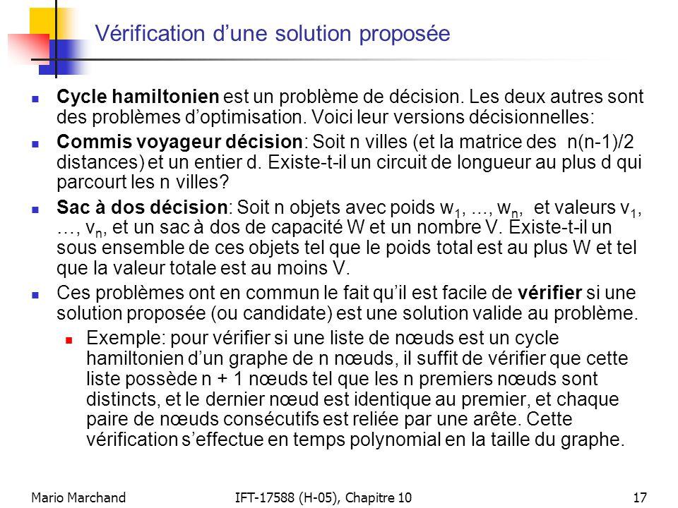 Mario MarchandIFT-17588 (H-05), Chapitre 1017 Vérification d'une solution proposée  Cycle hamiltonien est un problème de décision. Les deux autres so