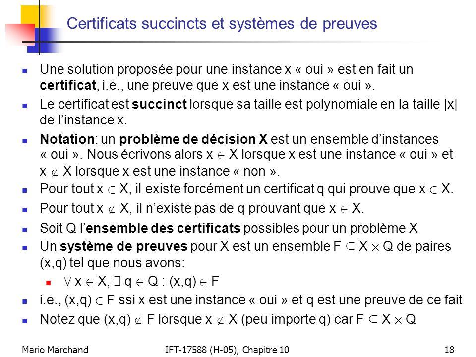 Mario MarchandIFT-17588 (H-05), Chapitre 1018 Certificats succincts et systèmes de preuves  Une solution proposée pour une instance x « oui » est en