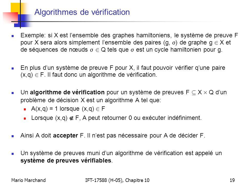 Mario MarchandIFT-17588 (H-05), Chapitre 1019 Algorithmes de vérification  Exemple: si X est l'ensemble des graphes hamiltoniens, le système de preuv