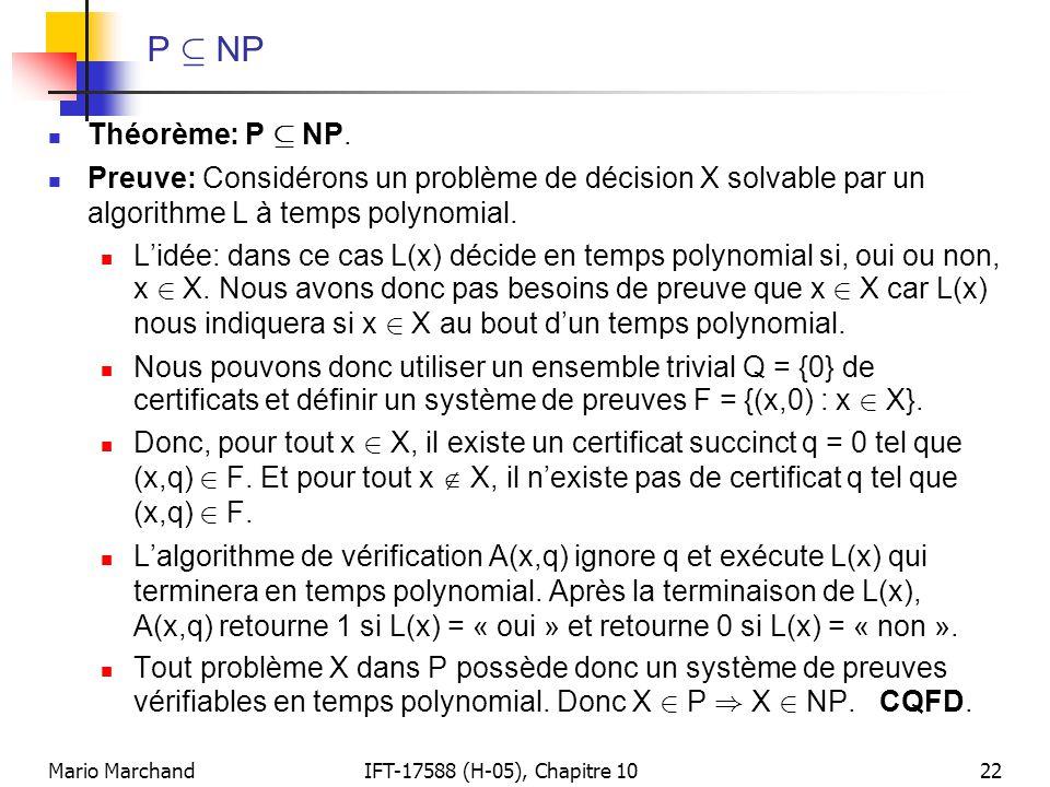 Mario MarchandIFT-17588 (H-05), Chapitre 1022 P µ NP  Théorème: P µ NP.  Preuve: Considérons un problème de décision X solvable par un algorithme L