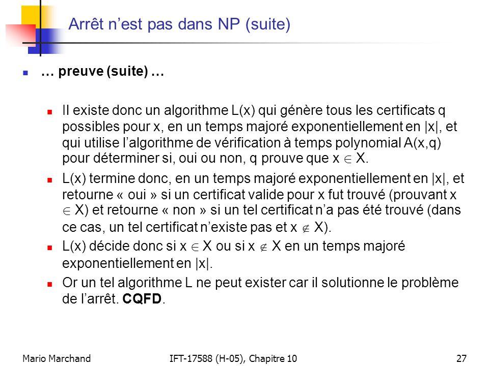 Mario MarchandIFT-17588 (H-05), Chapitre 1027 Arrêt n'est pas dans NP (suite)  … preuve (suite) …  Il existe donc un algorithme L(x) qui génère tous