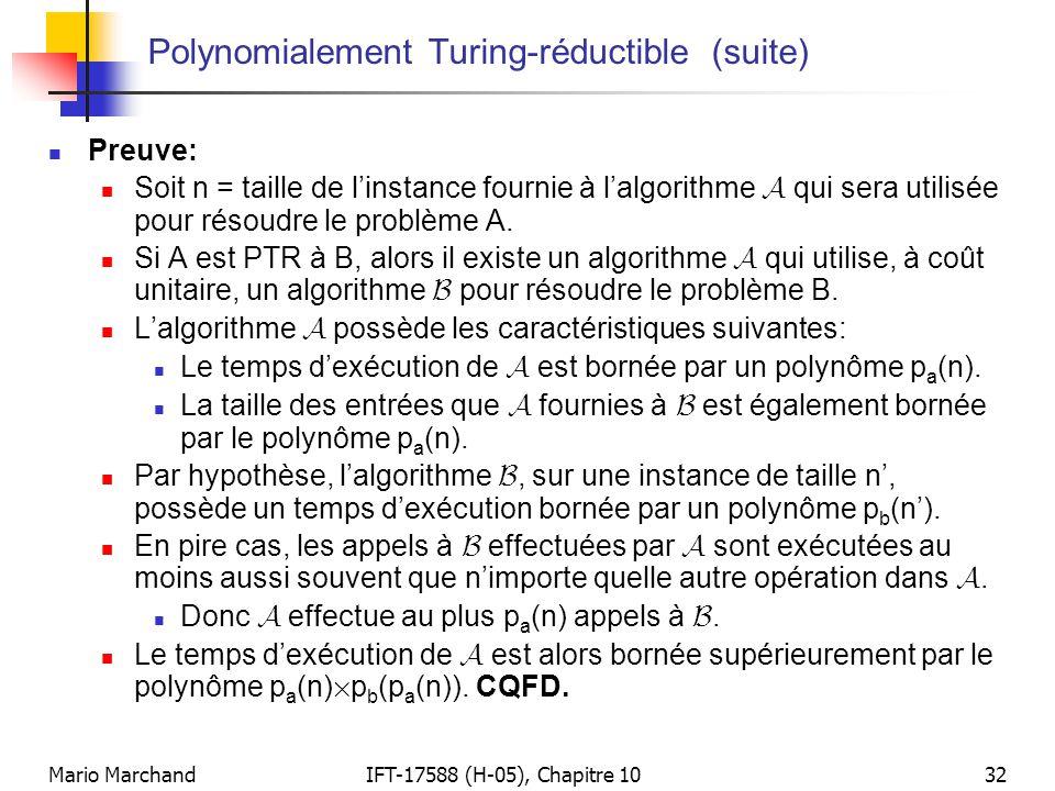 Mario MarchandIFT-17588 (H-05), Chapitre 1032 Polynomialement Turing-réductible (suite)  Preuve:  Soit n = taille de l'instance fournie à l'algorith