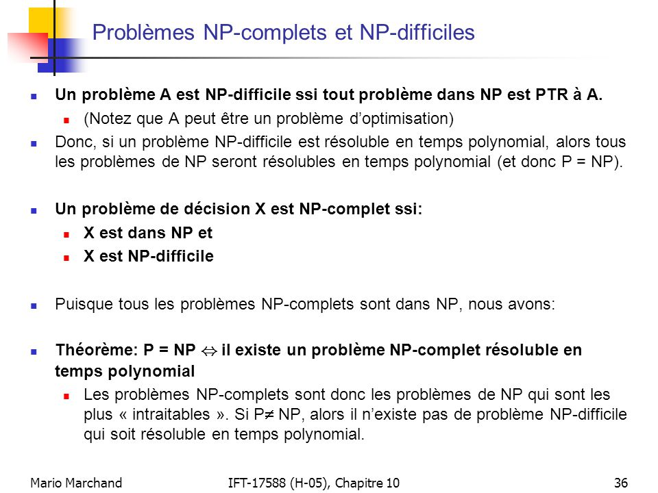 Mario MarchandIFT-17588 (H-05), Chapitre 1036 Problèmes NP-complets et NP-difficiles  Un problème A est NP-difficile ssi tout problème dans NP est PT