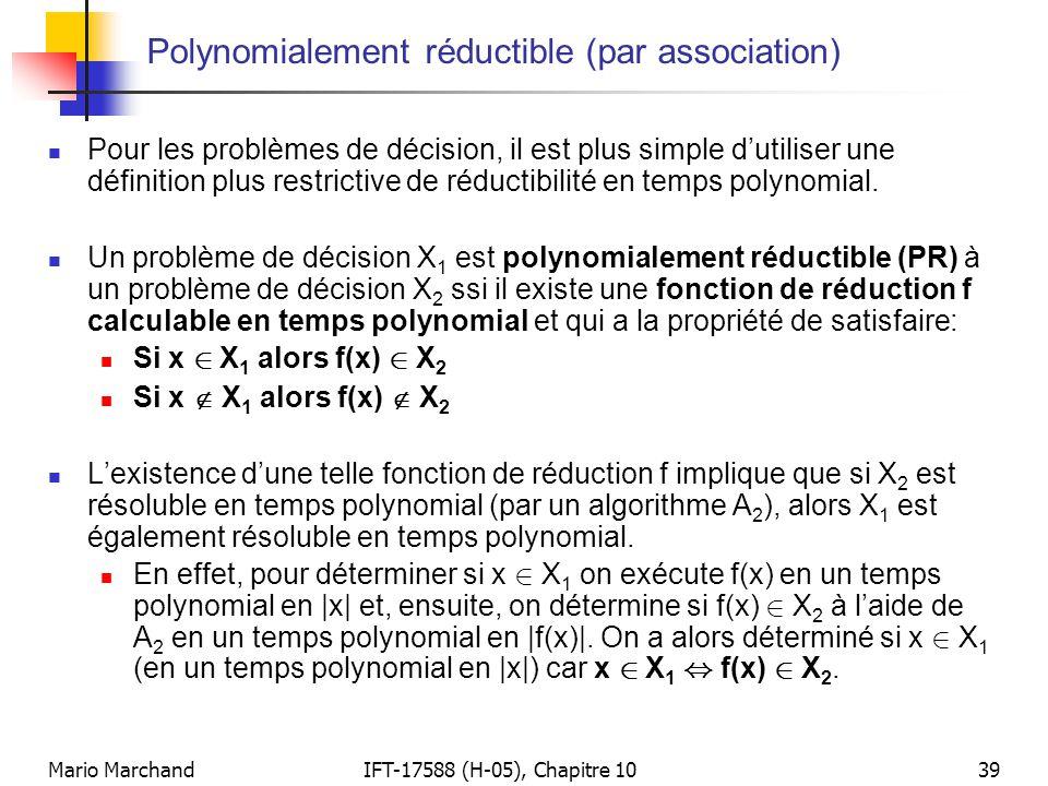 Mario MarchandIFT-17588 (H-05), Chapitre 1039 Polynomialement réductible (par association)  Pour les problèmes de décision, il est plus simple d'util