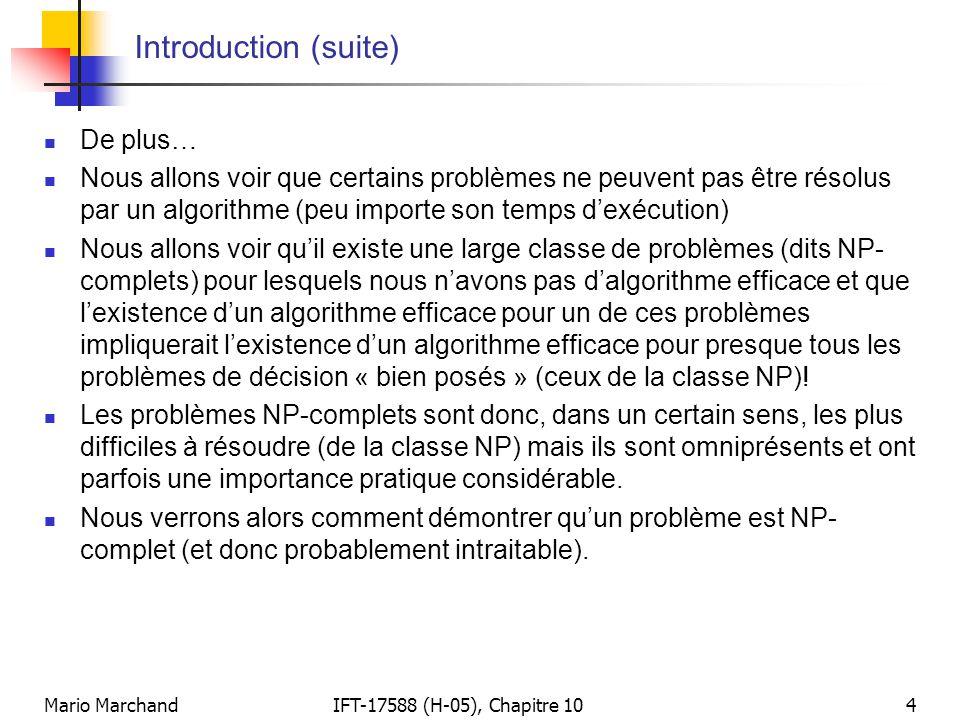 Mario MarchandIFT-17588 (H-05), Chapitre 1015 Indécidabilité (suite)  Preuve (suite):  Tout programme P peut être utilisé comme entrée à lui-même.