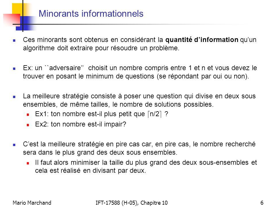 Mario MarchandIFT-17588 (H-05), Chapitre 107 Minorants informationnels (suite)  Au début il existe n solutions possibles et, après avoir obtenu la réponse à une question « optimale », il reste d n/2 e solutions possibles.