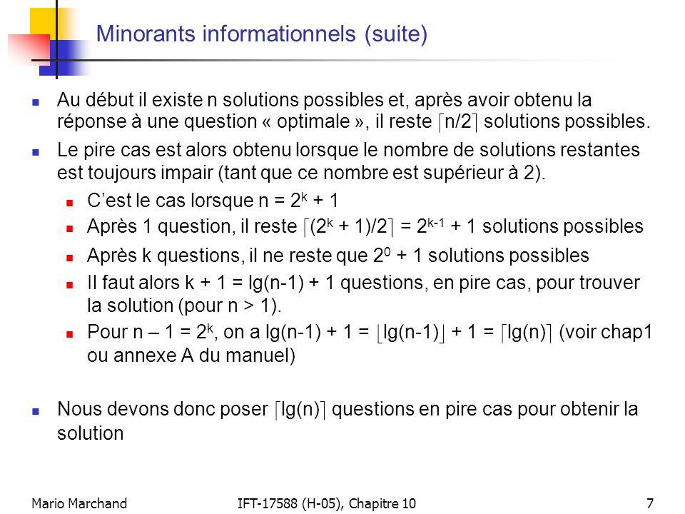 Mario MarchandIFT-17588 (H-05), Chapitre 108 Minorants informationnels (suite)  Considérons maintenant le problème de trier un tableau de n éléments en effectuant uniquement des comparaisons  Pour trier un tableau d'éléments distincts, nous devons effectuer une seule permutation parmi les n.