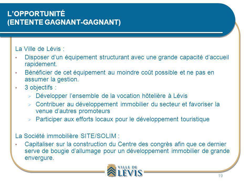 L'OPPORTUNITÉ (ENTENTE GAGNANT-GAGNANT) La Ville de Lévis : • Disposer d'un équipement structurant avec une grande capacité d'accueil rapidement. • Bé