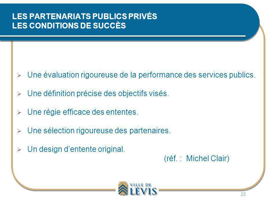 LES PARTENARIATS PUBLICS PRIVÉS LES CONDITIONS DE SUCCÈS  Une évaluation rigoureuse de la performance des services publics.  Une définition précise