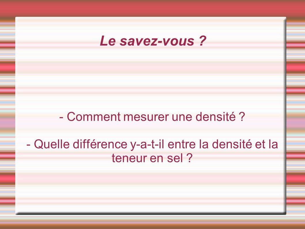 Le savez-vous ? - Comment mesurer une densité ? - Quelle différence y-a-t-il entre la densité et la teneur en sel ?