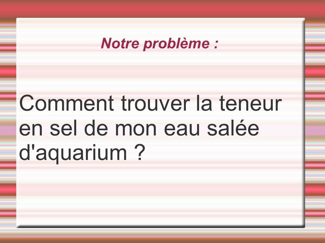 Notre problème : Comment trouver la teneur en sel de mon eau salée d'aquarium ?
