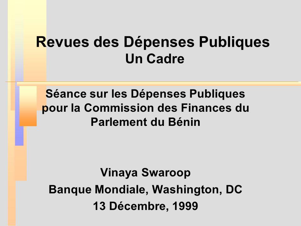 Revues des Dépenses Publiques Un Cadre Séance sur les Dépenses Publiques pour la Commission des Finances du Parlement du Bénin Vinaya Swaroop Banque Mondiale, Washington, DC 13 Décembre, 1999