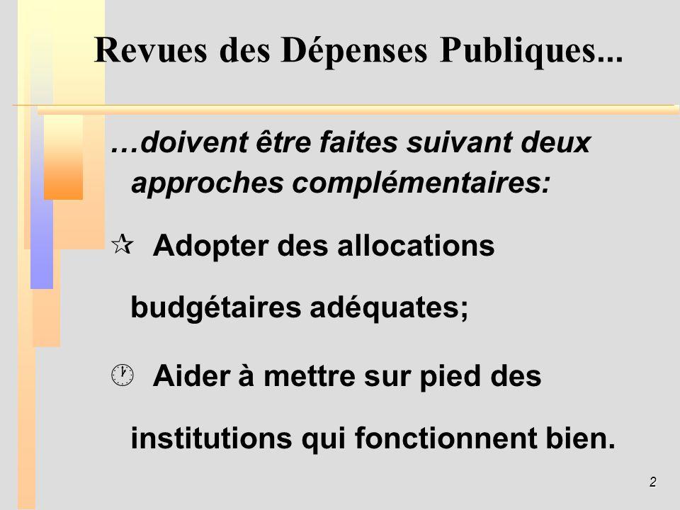 2 Revues des Dépenses Publiques... …doivent être faites suivant deux approches complémentaires: ¶ ¶ Adopter des allocations budgétaires adéquates; · ·