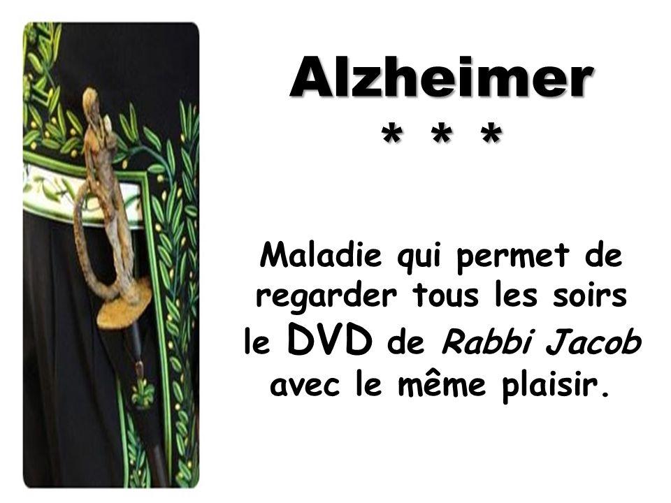 Alzheimer * * * Maladie qui permet de regarder tous les soirs le DVD de Rabbi Jacob avec le même plaisir.
