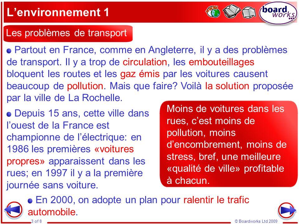 © Boardworks Ltd 20093 of 8 L'environnement 1 Partout en France, comme en Angleterre, il y a des problèmes de transport. Il y a trop de circulation, l