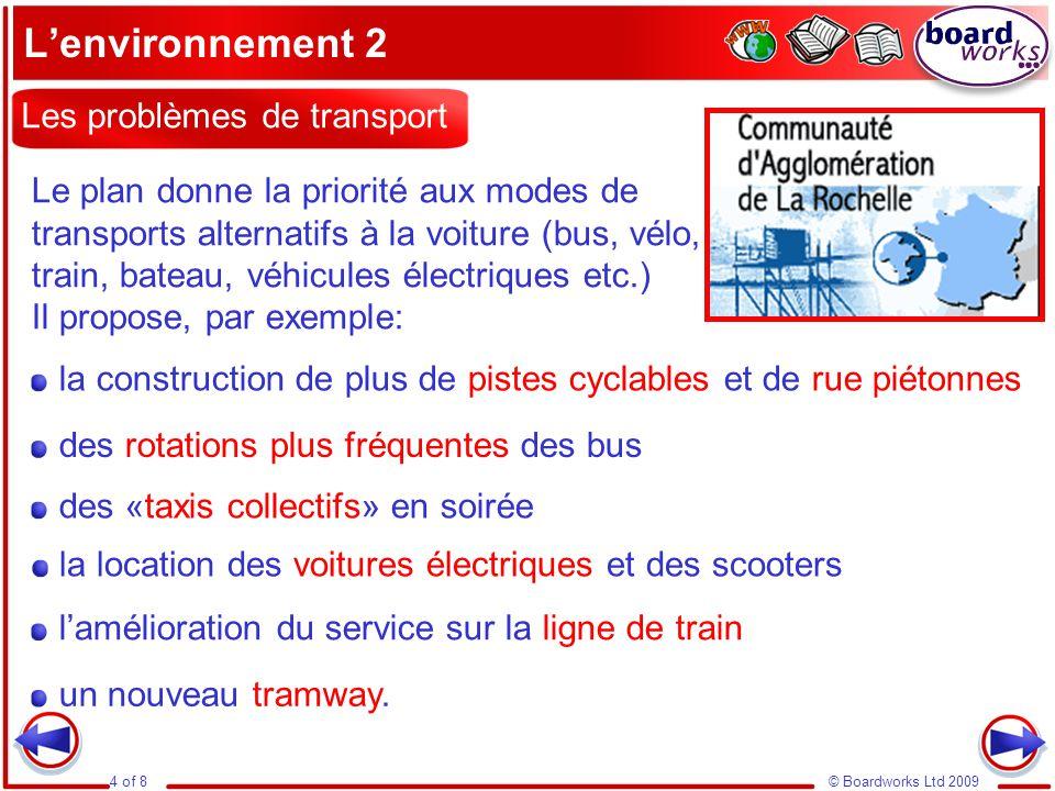 © Boardworks Ltd 20094 of 8 L'environnement 2 la construction de plus de pistes cyclables et de rue piétonnes des rotations plus fréquentes des bus la location des voitures électriques et des scooters l'amélioration du service sur la ligne de train un nouveau tramway.