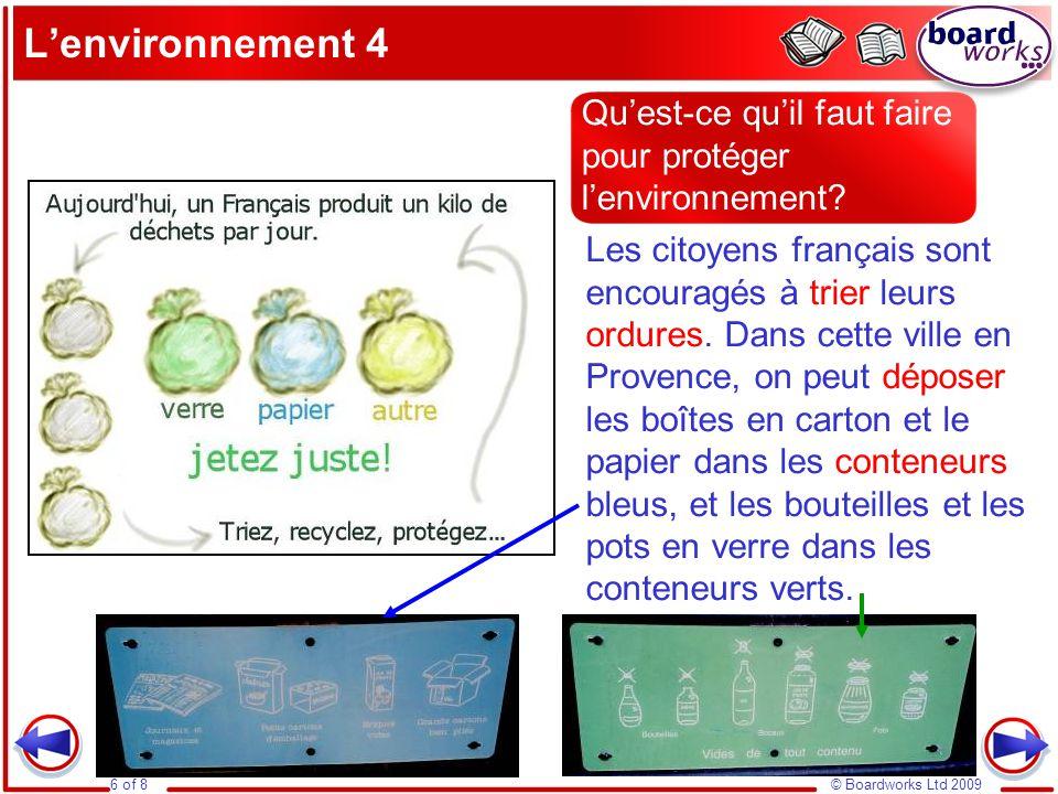 © Boardworks Ltd 20096 of 8 L'environnement 4 Les citoyens français sont encouragés à trier leurs ordures. Dans cette ville en Provence, on peut dépos