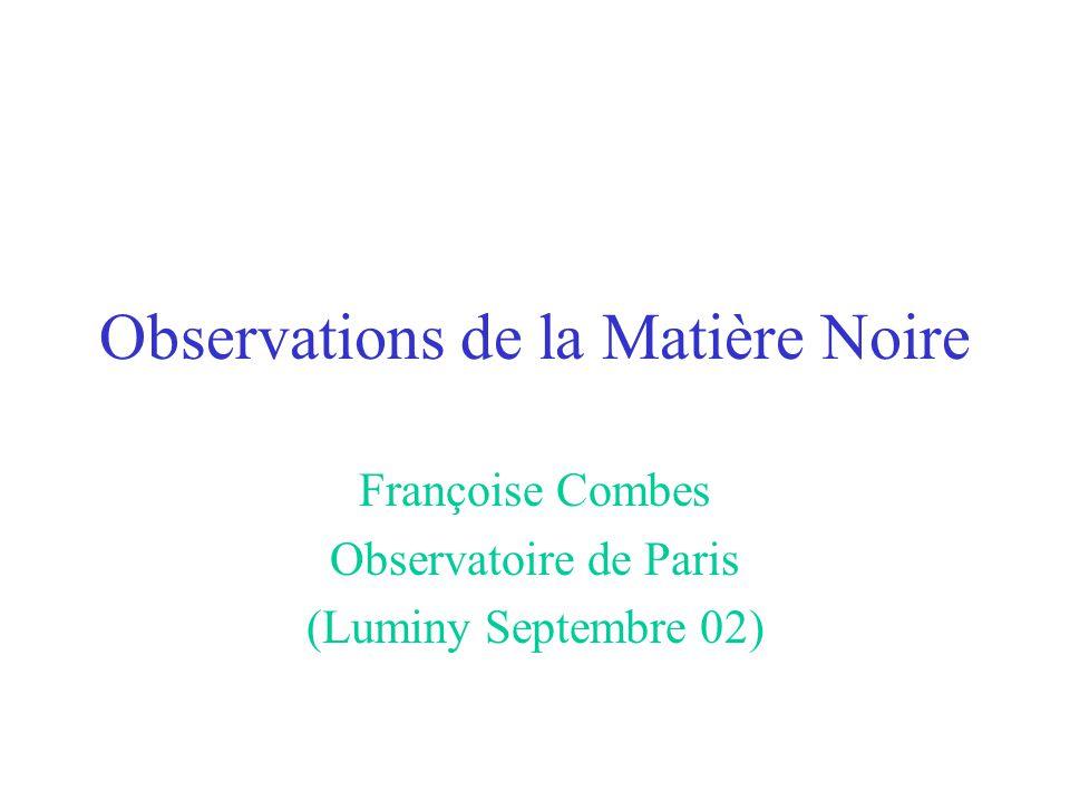 Observations de la Matière Noire Françoise Combes Observatoire de Paris (Luminy Septembre 02)