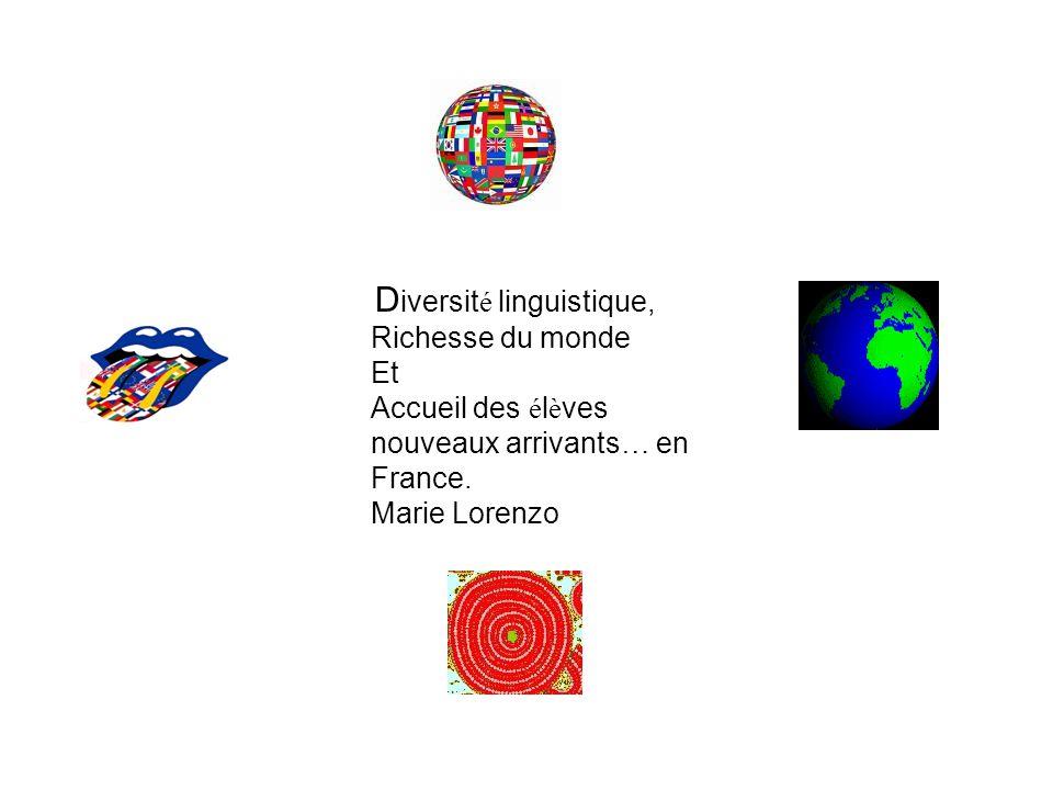 D iversit é linguistique, Richesse du monde Et Accueil des é l è ves nouveaux arrivants … en France.