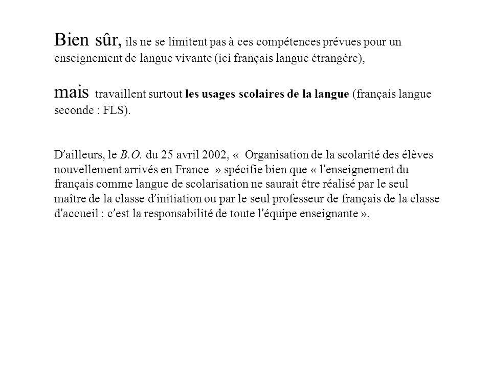 Bien sûr, ils ne se limitent pas à ces compétences prévues pour un enseignement de langue vivante (ici français langue étrangère), mais travaillent surtout les usages scolaires de la langue (français langue seconde : FLS).