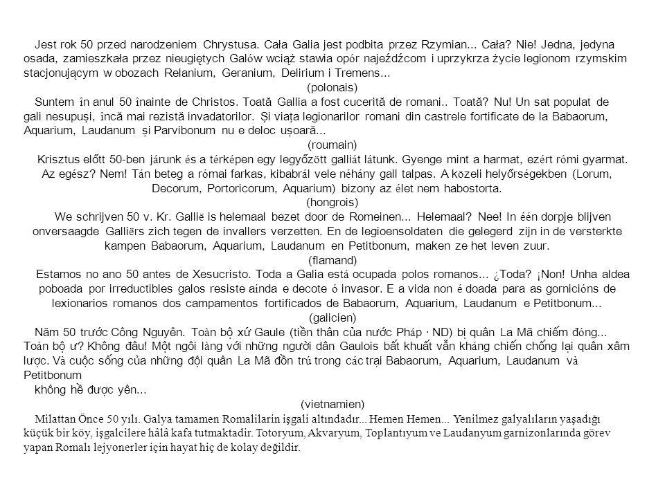 Jest rok 50 przed narodzeniem Chrystusa. Cała Galia jest podbita przez Rzymian...