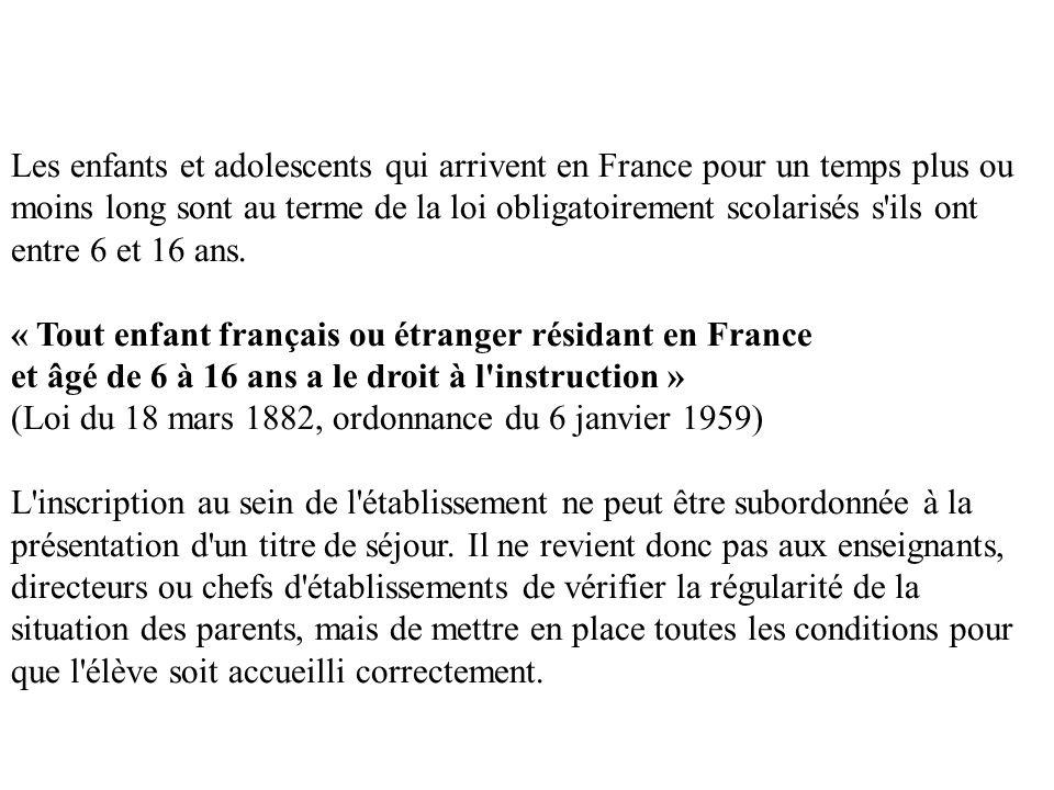 Les enfants et adolescents qui arrivent en France pour un temps plus ou moins long sont au terme de la loi obligatoirement scolarisés s ils ont entre 6 et 16 ans.