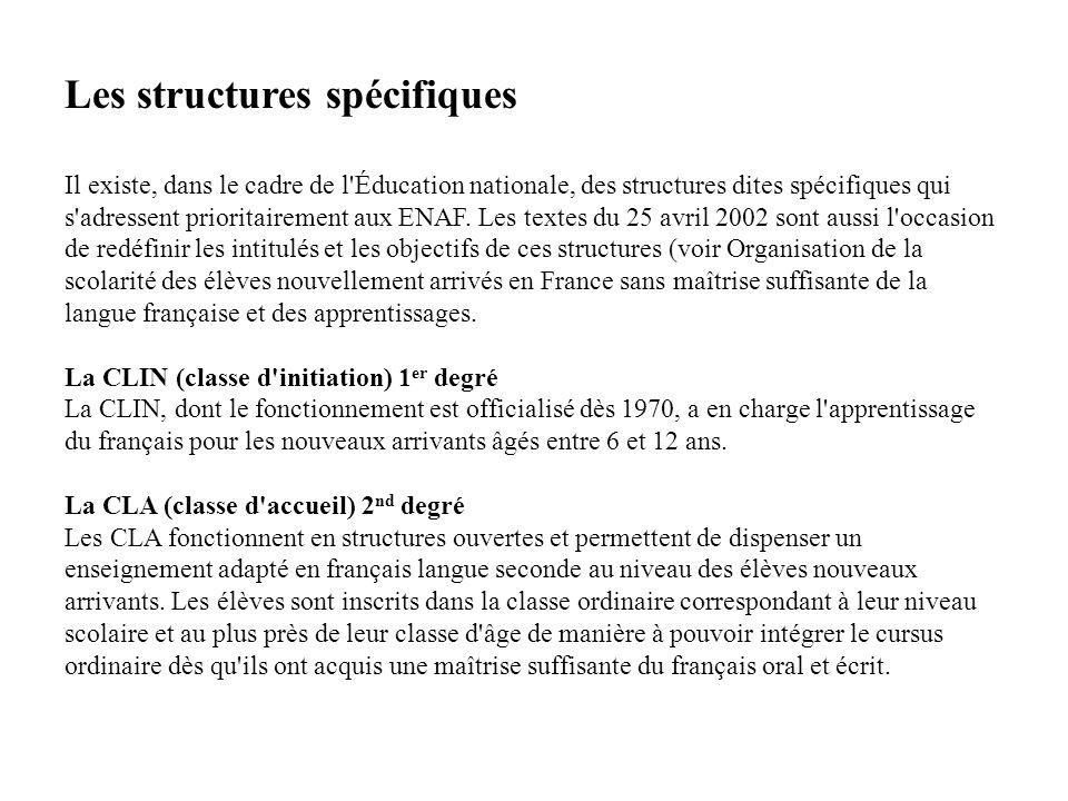 Les structures spécifiques Il existe, dans le cadre de l Éducation nationale, des structures dites spécifiques qui s adressent prioritairement aux ENAF.