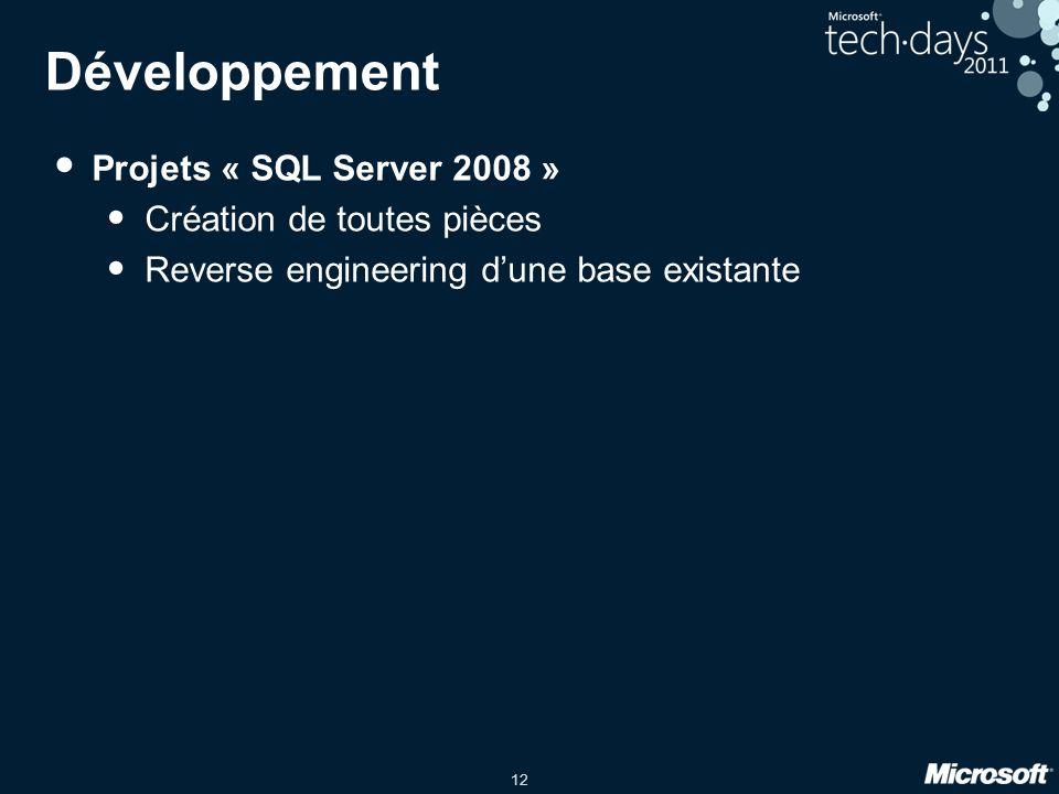 12 Développement • Projets « SQL Server 2008 » • Création de toutes pièces • Reverse engineering d'une base existante