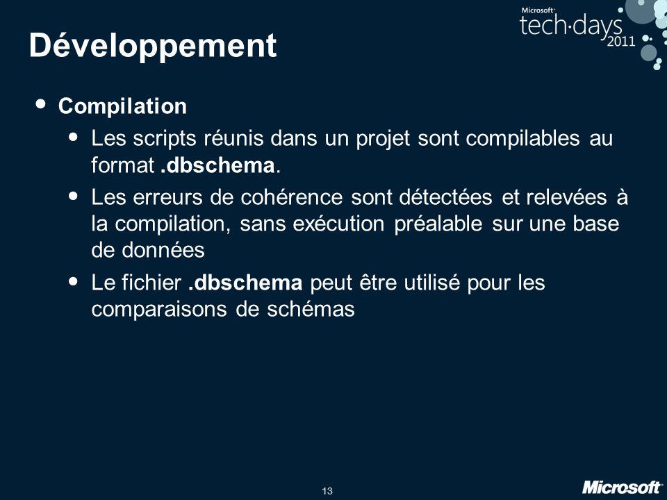 13 Développement • Compilation • Les scripts réunis dans un projet sont compilables au format.dbschema. • Les erreurs de cohérence sont détectées et r