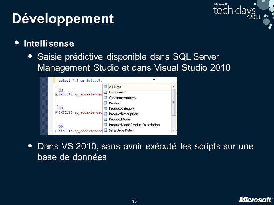 15 Développement • Intellisense • Saisie prédictive disponible dans SQL Server Management Studio et dans Visual Studio 2010 • Dans VS 2010, sans avoir exécuté les scripts sur une base de données