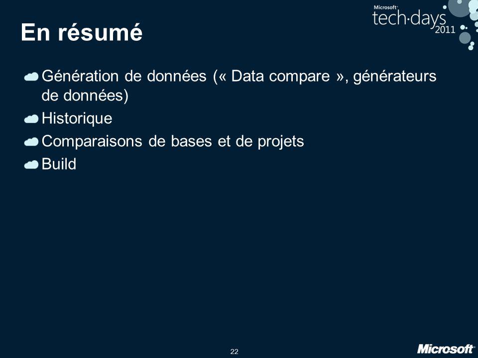 22 En résumé Génération de données (« Data compare », générateurs de données) Historique Comparaisons de bases et de projets Build